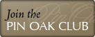 Join the Pin Oak Club
